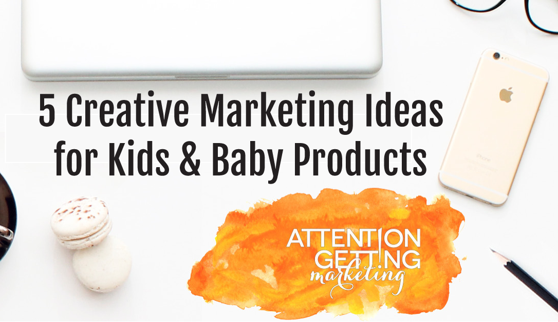 5 Creative Marketing Ideas If You Sell Kids and Baby ...