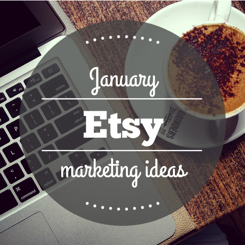 Etsy Marketing Ideas for January 2018 - Attention Getting ...