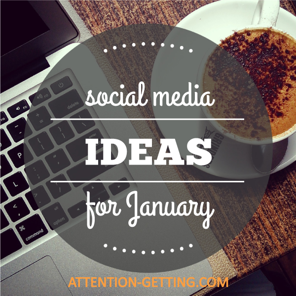 Social Media Ideas for January 2018 - Attention Getting ...